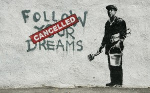 Bilde - Banksy: Follow your dreams. Cancelled.